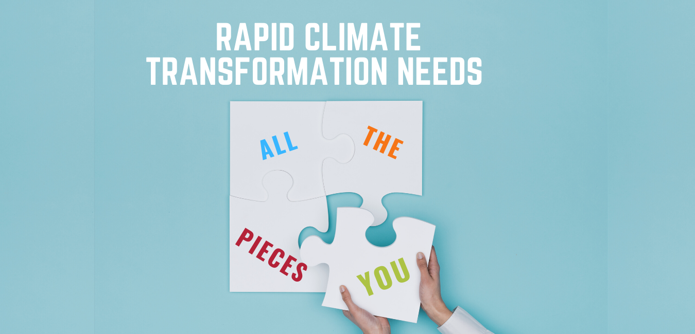 Rapid climate transformation needs all the pieces - including you.